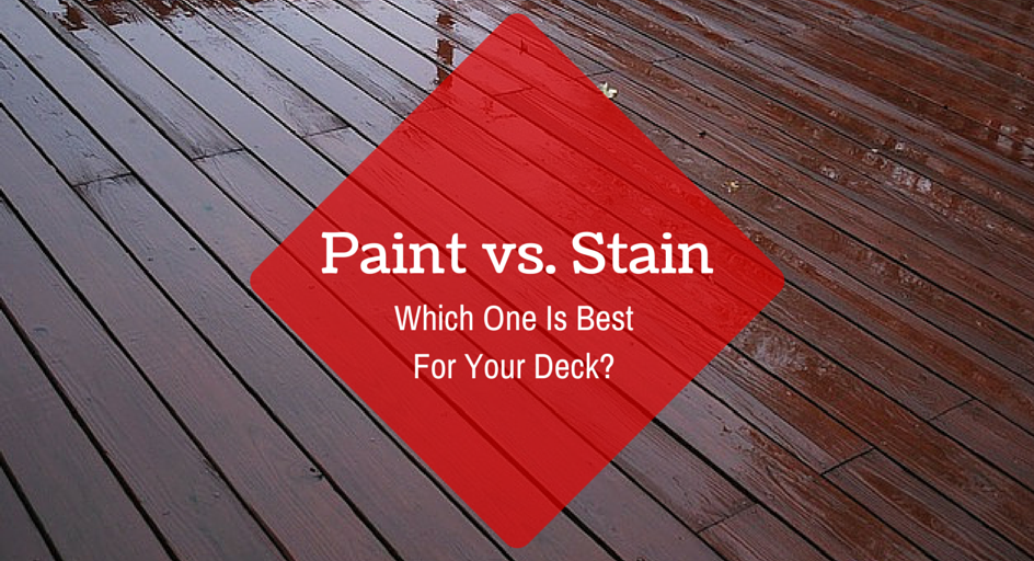 Paint vs. Stain – Which One Is Best For Your Deck?