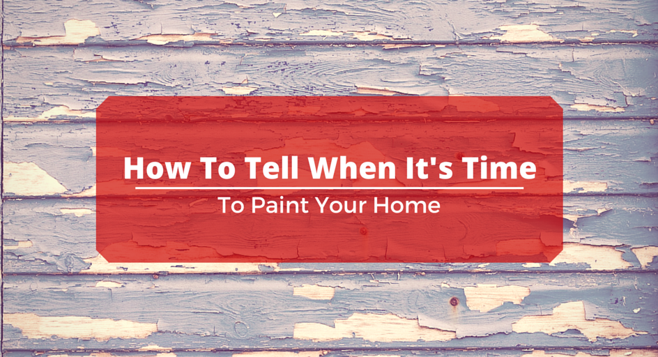 How to Tell When It's Time to Paint Your Home