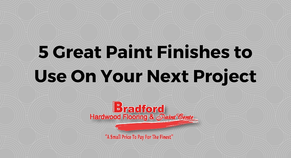 5 Great Paint Finishes to Use On Your Next Project